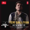 Teri Galliyan Acoustic From T Series Acoustics Single
