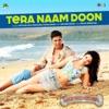 Tera Naam Doon From Its Entertainment Single