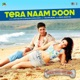 Tera Naam Doon From It s Entertainment Single