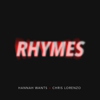 Hannah Wants & Chris Lorenzo - Rhymes