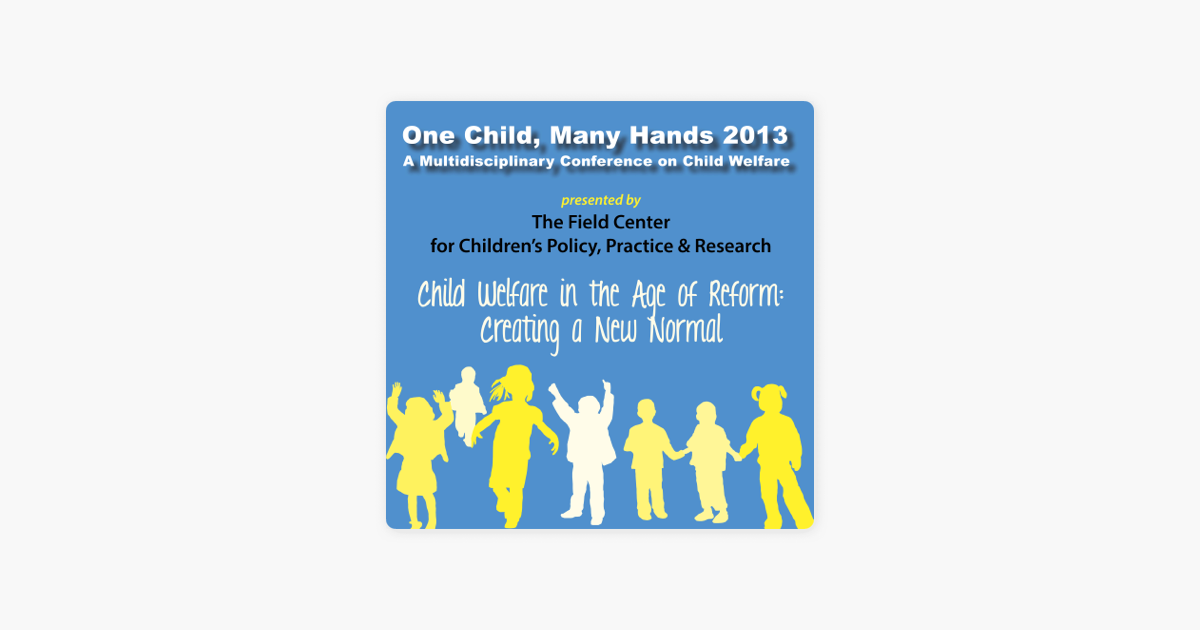 One Child, Many Hands 2013: A Multidisciplinary Conference on Child
