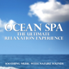 Ocean Spa - the Ultimate Relaxation Experience (Soothing Music With Nature Sounds) - Various Artists