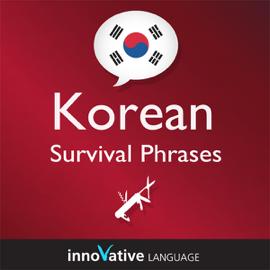 Learn Korean - Survival Phrases Korean, Volume 1: Lessons 1-30: Absolute Beginner Korean #2 (Unabridged) audiobook