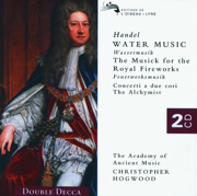 Handel: Water Music, Music for the Royal Fireworks, Concerti a due cori, The Alchymist - Academy of Ancient Music & Christopher Hogwood - Academy of Ancient Music & Christopher Hogwood