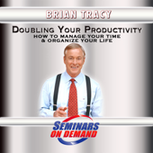 Doubling Your Productivity How to Manage Your Time & Organize Your Life