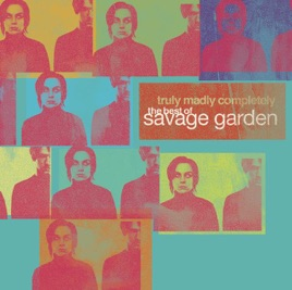 Truly Madly Completely The Best Of Savage Garden By Savage Garden On Apple Music