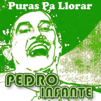 ¡Para Llorar! - Pedro Infante