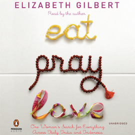 Eat, Pray, Love: One Woman's Search for Everything Across Italy, India, and Indonesia (Unabridged) audiobook
