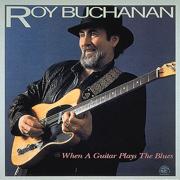 When a Guitar Plays the Blues - Roy Buchanan - Roy Buchanan
