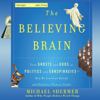 Michael Shermer - The Believing Brain: From Ghosts and Gods to Politics and Conspiracies - How We Construct Beliefs and Reinforce Them as Truths (Unabridged) portada
