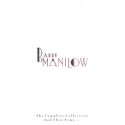 The Complete Collection and Then Some... - Barry Manilow