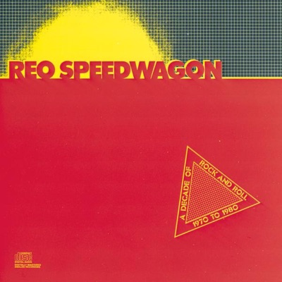 A Decade of Rock and Roll: 1970 to 1980 - Reo Speedwagon