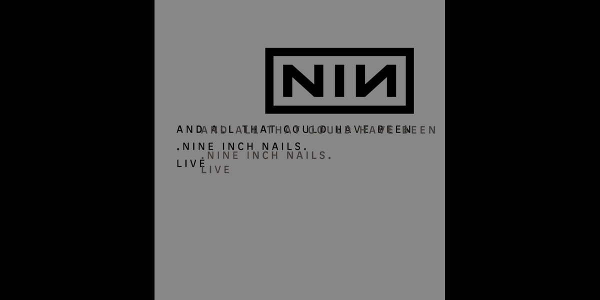 And All That Could Have Been (Live) by Nine Inch Nails on iTunes