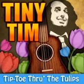 Tiny Tim - Tip Toe Thru the Tulips With Me