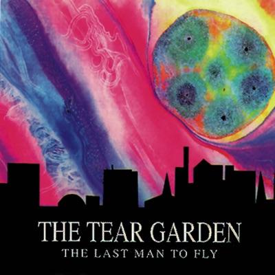 The Last Man to Fly - The Tear Garden