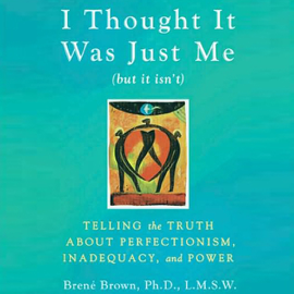 I Thought It Was Just Me (but it isn't): Telling the Truth about Perfectionism, Inadequacy, and Power (Unabridged) audiobook
