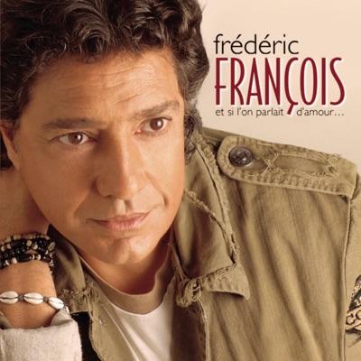 Et si l'on parlait d'amour - Frédéric François