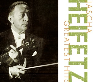 Greatest Hits – Jascha Heifetz, Los Angeles Philharmonic, Chicago Symphony Orchestra, RCA Victor Symphony Orchestra & New Symphony Orchestra of London