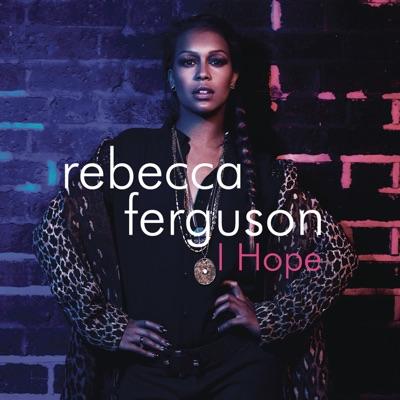 I Hope - Rebecca Ferguson