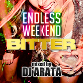 ENDLESS WEEKEND -supported by BITTER- mixed by DJ ARATA