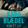 Kun ét liv [Only One Life] (Unabridged) - Sara Blædel