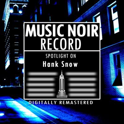Spotlight On Hank Snow - Hank Snow