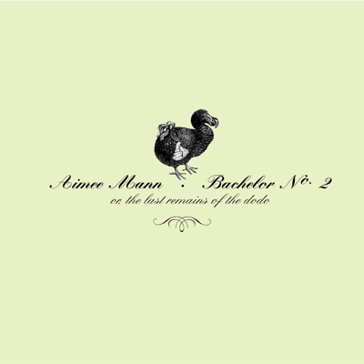 Bachelor No. 2 (Or, The Last Remains of the Dodo) - Aimee Mann