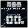 R&B Party Playlists: Covers of the 00s