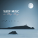 Sleep Music Lullabies Deep Sleep - Sleep Music Lullabies