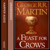 George R.R. Martin - A Feast for Crows: Book 4 of A Song of Ice and Fire Series (Unabridged) artwork