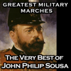 Greatest Military Marches - the Very Best of John Philip Sousa - John Philip Sousa, United States Marine Band