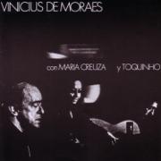 Vinicius de Moraes - Maria Creuza, Toquinho & Vinicius de Moraes - Maria Creuza, Toquinho & Vinicius de Moraes
