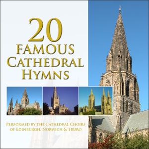 Choir of St Mary's Cathedral, Edinburgh, The Choir of Truro Cathedral & The Choir of Norwich Cathedral - 20 Favorite Hymns - From the Cathedrals of Britain