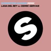 Summertime Sadness (Lana Del Rey vs. Cedric Gervais) [Cedric Gervais Remix] [Radio Edit] - Single