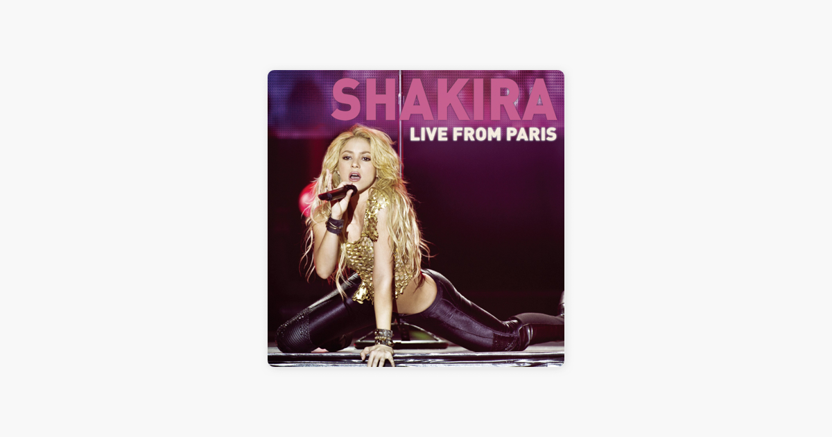 4743baf6e7  Live from Paris by Shakira on Apple Music