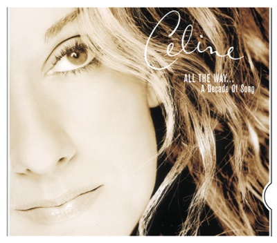 All the Way... A Decade of Song - Céline Dion album