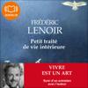 Petit traité de vie intérieure: Vivre est un art - Frédéric Lenoir