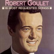 Robert Goulet: 16 Most Requested Songs - Robert Goulet - Robert Goulet