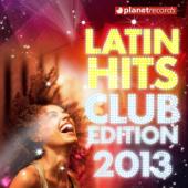 Latin Hits Club Edition 2013 (Kuduro, Salsa, Bachata, Merengue, Reggaeton, Fitness, Mambo, Cubaton, Dembow, Bolero, Cumbia)