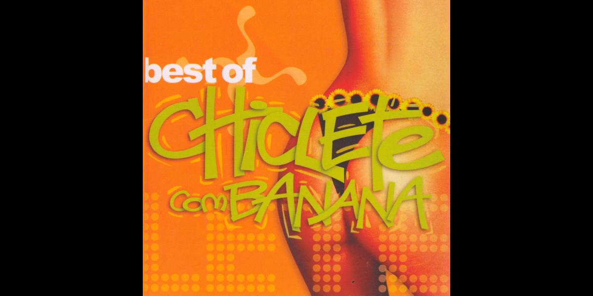 chiclete com banana - sou chicleteiro 2005