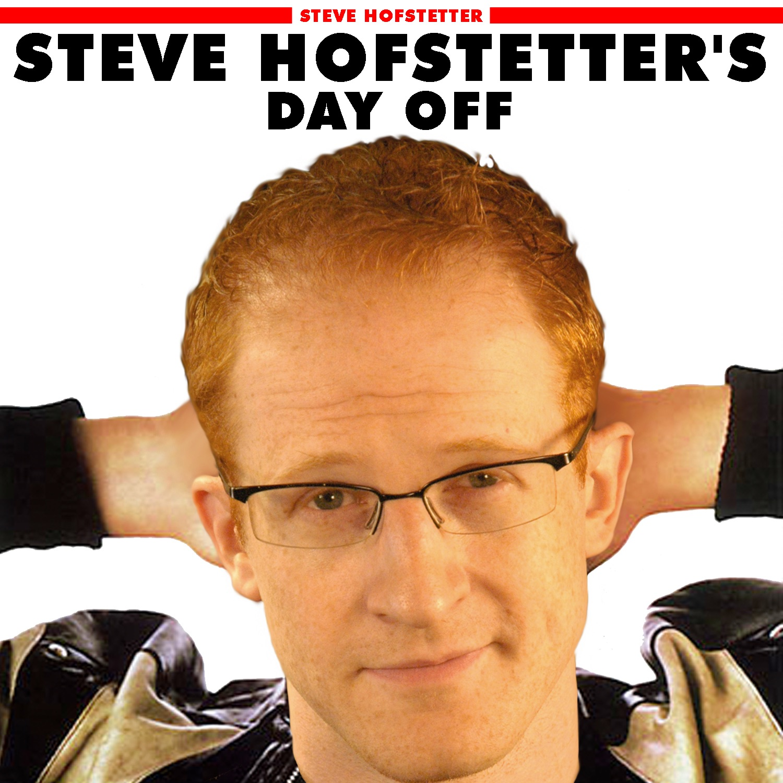 Steve Hofstetter's Day Off