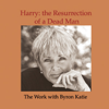 Byron Katie Mitchell - Harry: the Resurrection of a Dead Man (Unabridged  Nonfiction) artwork