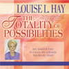 Louise L. Hay - The Totality of Possibilities: Set Yourself Free to Create the Lifestyle You Really Want! (Unabridged) artwork