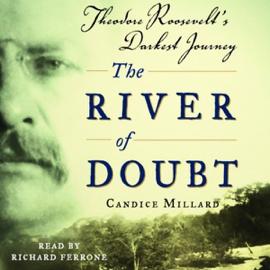 The River of Doubt: Theodore Roosevelt's Darkest Journey (Unabridged) audiobook