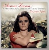 Aurora Lacasa - Nimm den Zug der Sehnsucht heißt