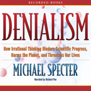 Download Denialism: How Irrational Thinking Hinders Scientific Progress, Harms the Planet, and Threatens Our Lives  (Unabridged) Audio Book