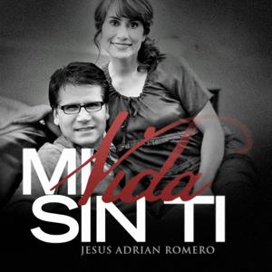 Jesús Adrián Romero - Mi Vida Sin Ti (Single)