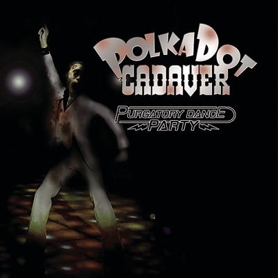 Purgatory Dance Party - Polkadot Cadaver