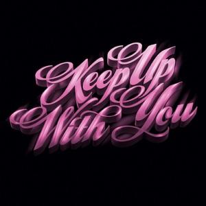 Keep Up With You (Bonus Track Version)