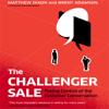 Matthew Dixon & Brent Adamson - The Challenger Sale: Taking Control of the Customer Conversation (Unabridged)  artwork